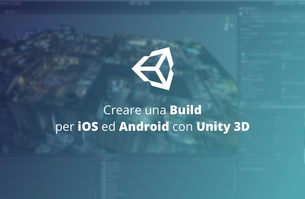 creare una build iOS ed Android con Unity 3D